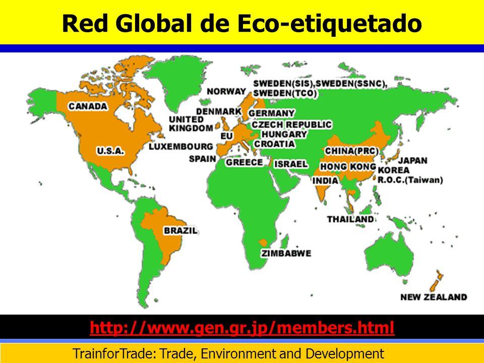 TrainforTrade: Trade, Environment and Development Red Global de Eco-etiquetado http://www.gen.gr.jp/members.html