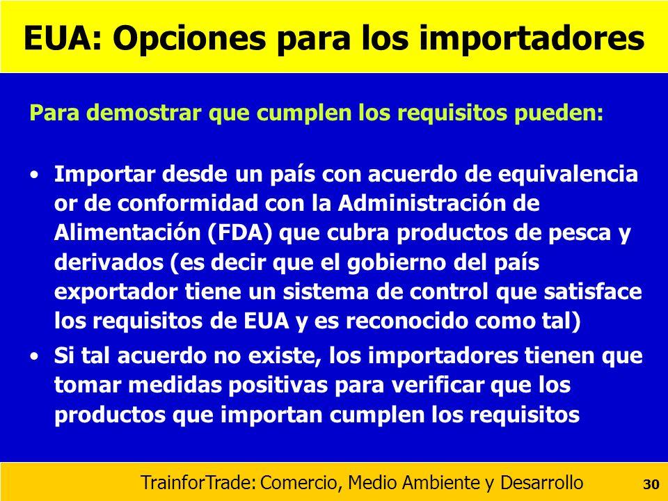 TrainforTrade: Comercio, Medio Ambiente y Desarrollo 30 EUA: Opciones para los importadores Para demostrar que cumplen los requisitos pueden: Importar