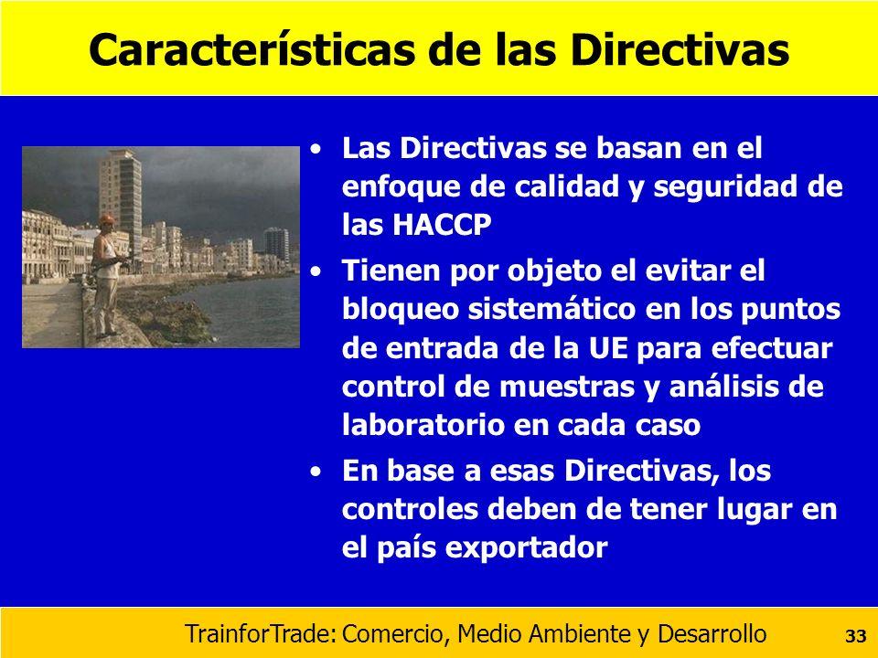 TrainforTrade: Comercio, Medio Ambiente y Desarrollo 33 Características de las Directivas Las Directivas se basan en el enfoque de calidad y seguridad