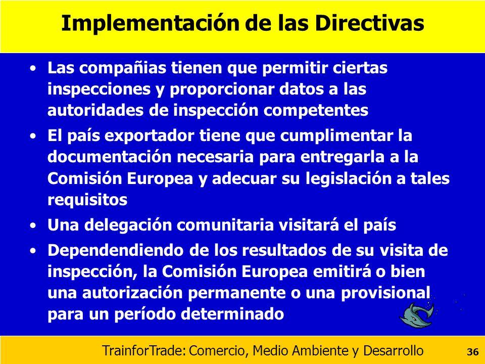TrainforTrade: Comercio, Medio Ambiente y Desarrollo 36 Implementación de las Directivas Las compañias tienen que permitir ciertas inspecciones y prop