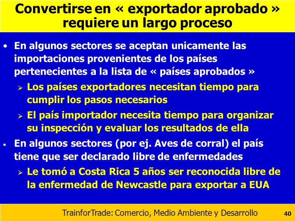 TrainforTrade: Comercio, Medio Ambiente y Desarrollo 40 Convertirse en « exportador aprobado » requiere un largo proceso En algunos sectores se acepta