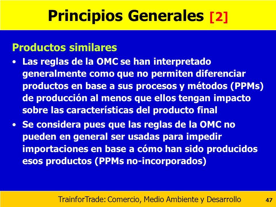 TrainforTrade: Comercio, Medio Ambiente y Desarrollo 47 Principios Generales [2] Productos similares Las reglas de la OMC se han interpretado generalm