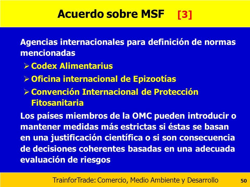 TrainforTrade: Comercio, Medio Ambiente y Desarrollo 50 Acuerdo sobre MSF [3] Agencias internacionales para definición de normas mencionadas Codex Ali