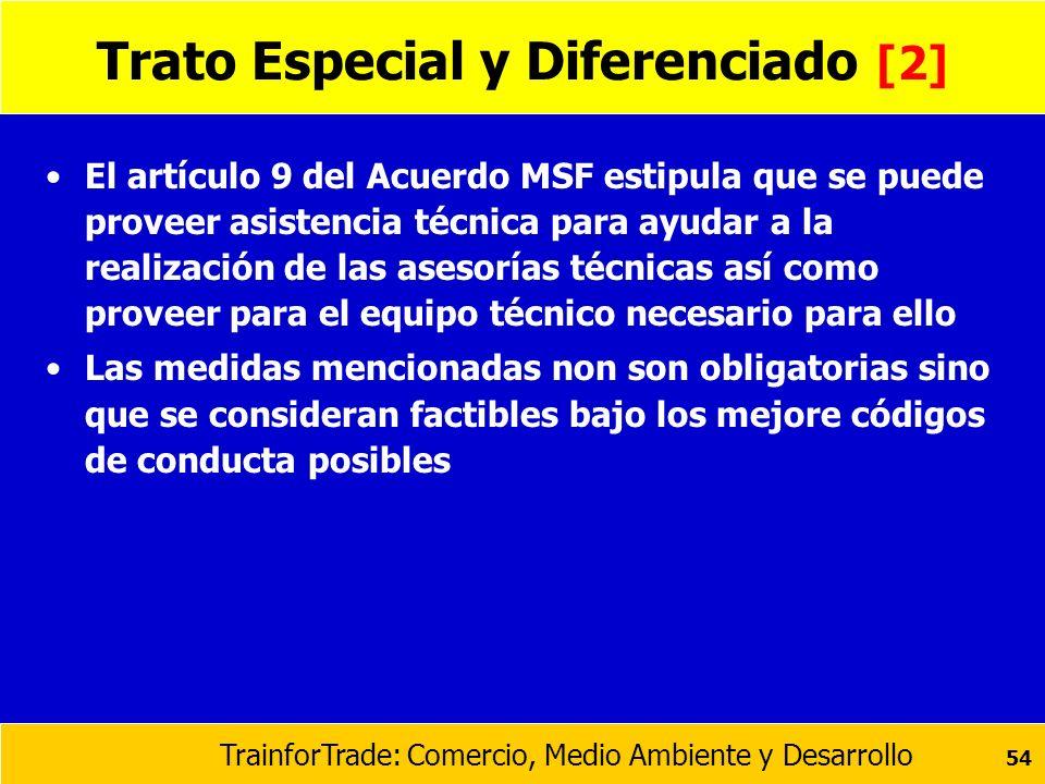 TrainforTrade: Comercio, Medio Ambiente y Desarrollo 54 Trato Especial y Diferenciado [2] El artículo 9 del Acuerdo MSF estipula que se puede proveer