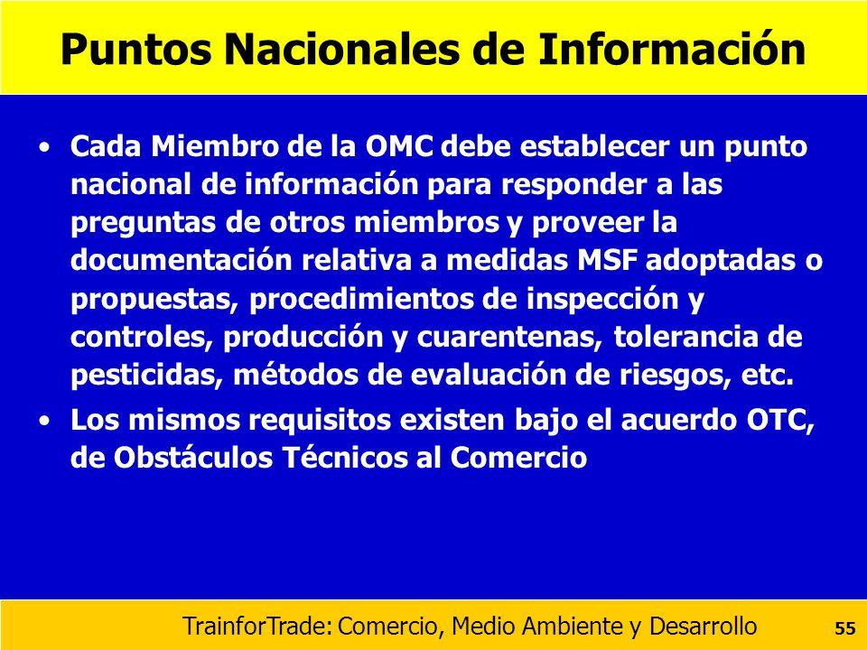 TrainforTrade: Comercio, Medio Ambiente y Desarrollo 55 Puntos Nacionales de Información Cada Miembro de la OMC debe establecer un punto nacional de i