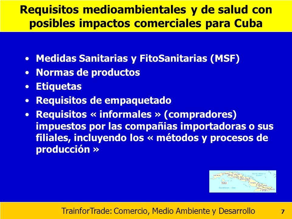 TrainforTrade: Comercio, Medio Ambiente y Desarrollo 7 Requisitos medioambientales y de salud con posibles impactos comerciales para Cuba Medidas Sani