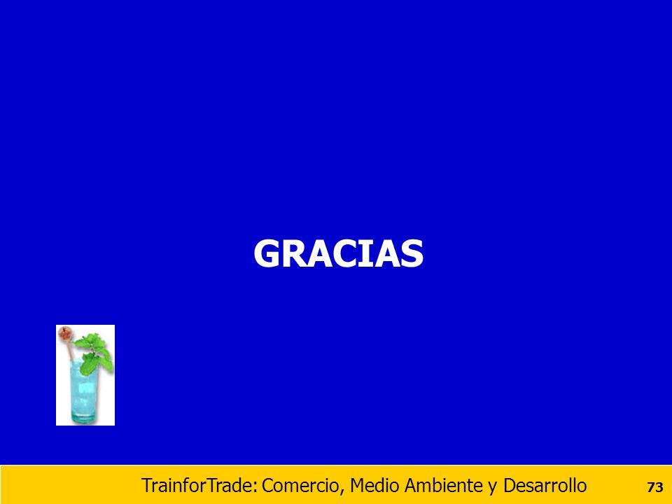 TrainforTrade: Comercio, Medio Ambiente y Desarrollo 73 GRACIAS