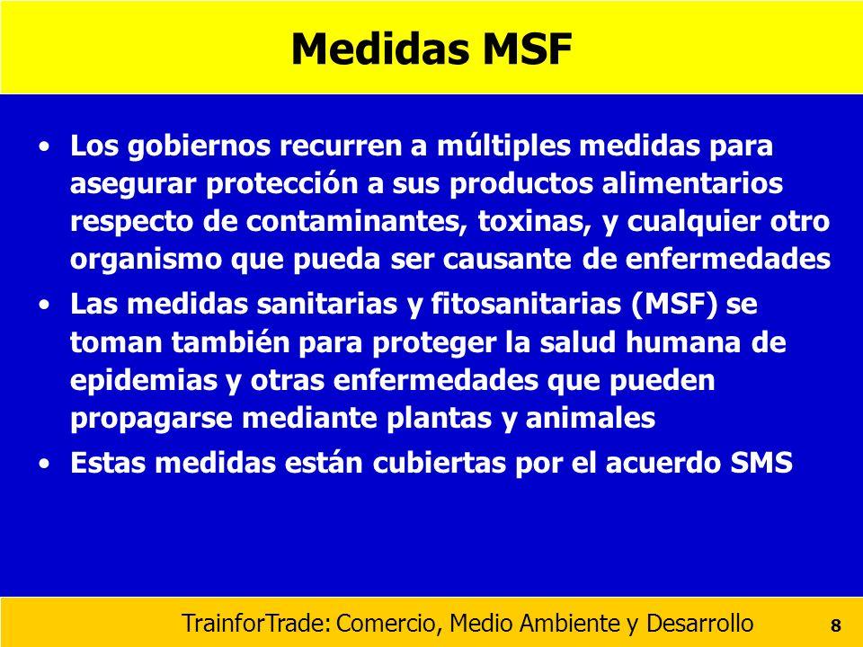 TrainforTrade: Comercio, Medio Ambiente y Desarrollo 8 Medidas MSF Los gobiernos recurren a múltiples medidas para asegurar protección a sus productos