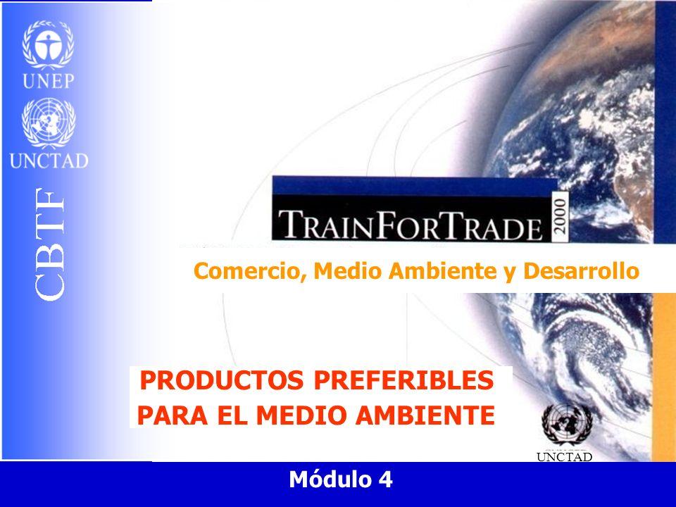 Comercio, Medio Ambiente y Desarrollo UNCTAD Módulo 4 PRODUCTOS PREFERIBLES PARA EL MEDIO AMBIENTE