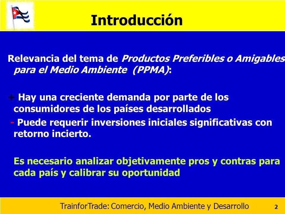 TrainforTrade: Comercio, Medio Ambiente y Desarrollo 2 Relevancia del tema de Productos Preferibles o Amigables para el Medio Ambiente (PPMA): + Hay u