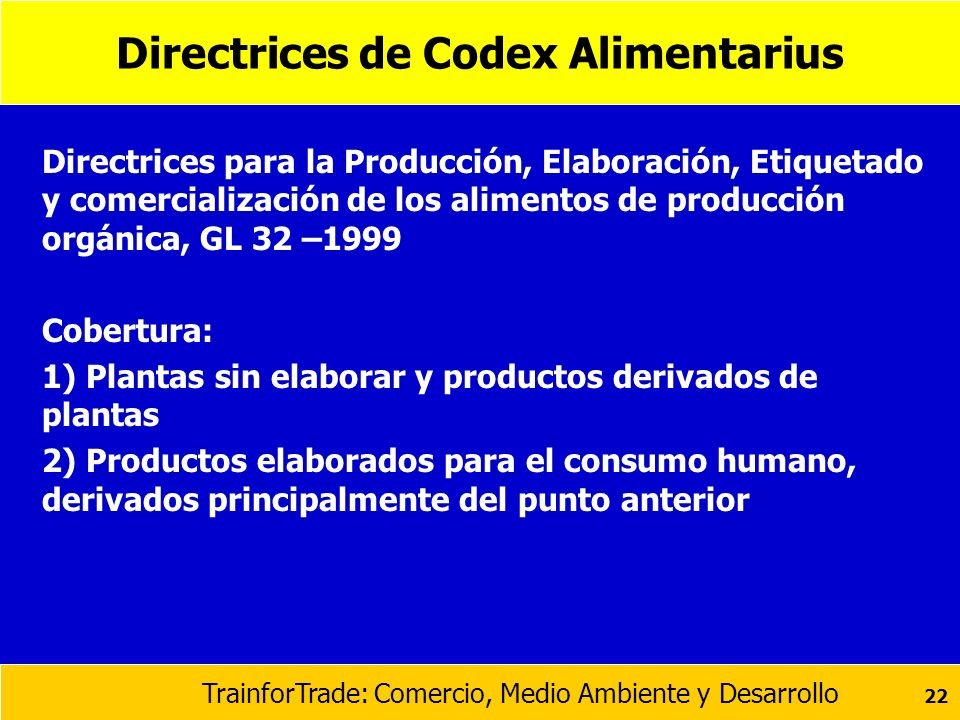 TrainforTrade: Comercio, Medio Ambiente y Desarrollo 22 Directrices de Codex Alimentarius Directrices para la Producción, Elaboración, Etiquetado y co