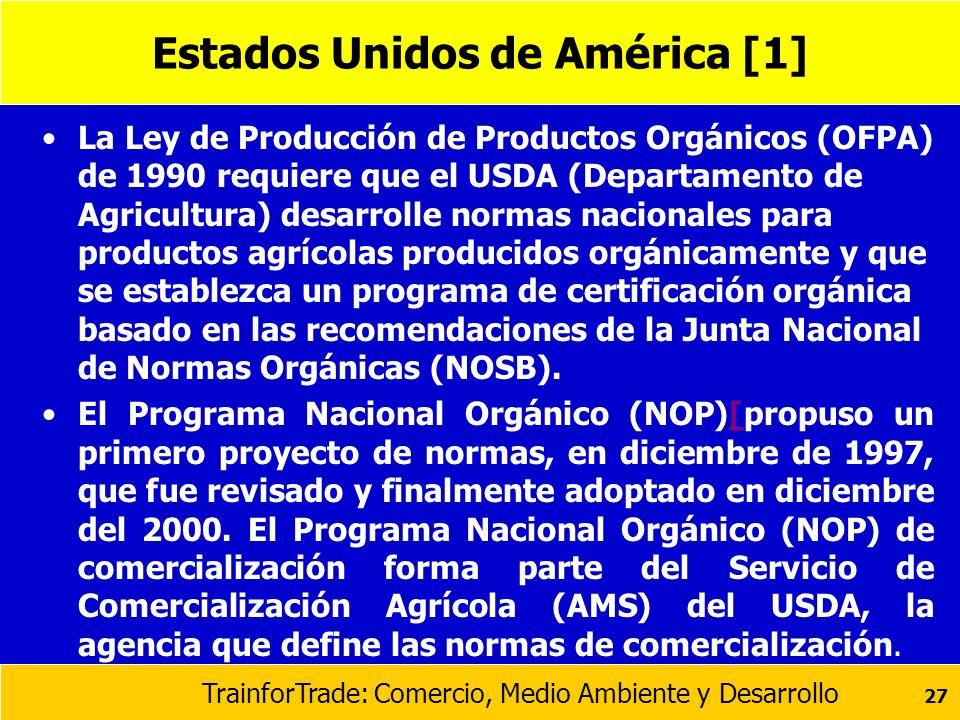 TrainforTrade: Comercio, Medio Ambiente y Desarrollo 27 Estados Unidos de América [1] La Ley de Producción de Productos Orgánicos (OFPA) de 1990 requi