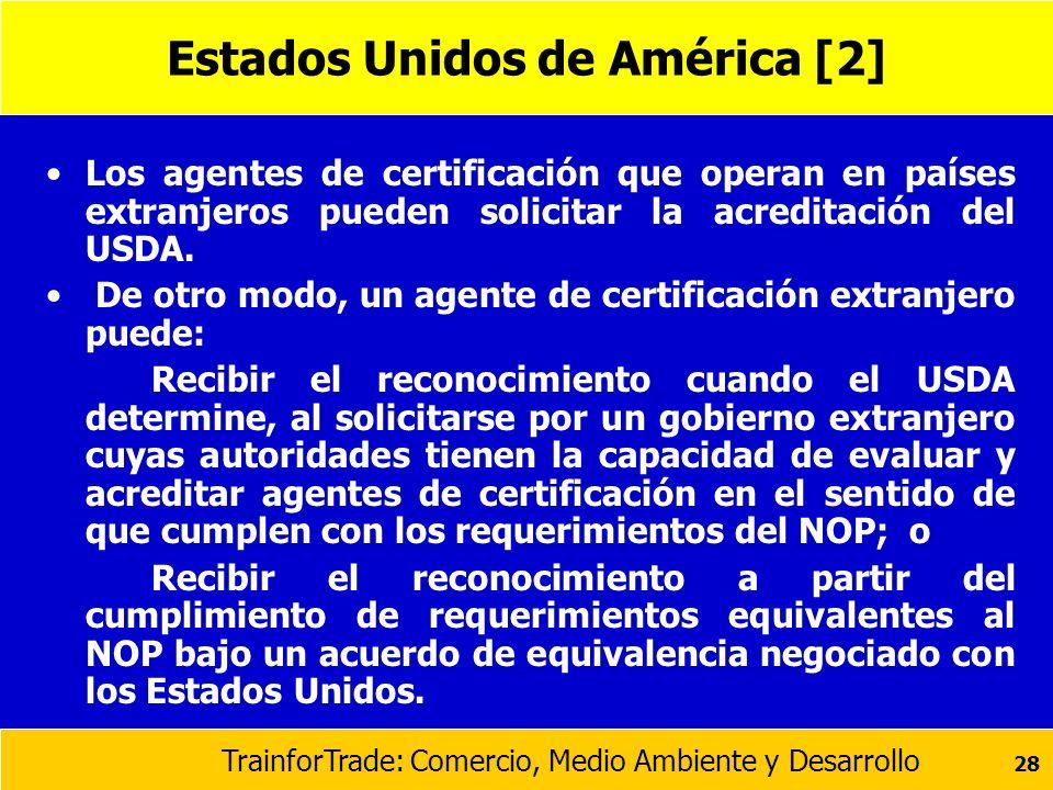 TrainforTrade: Comercio, Medio Ambiente y Desarrollo 28 Estados Unidos de América [2] Los agentes de certificación que operan en países extranjeros pu