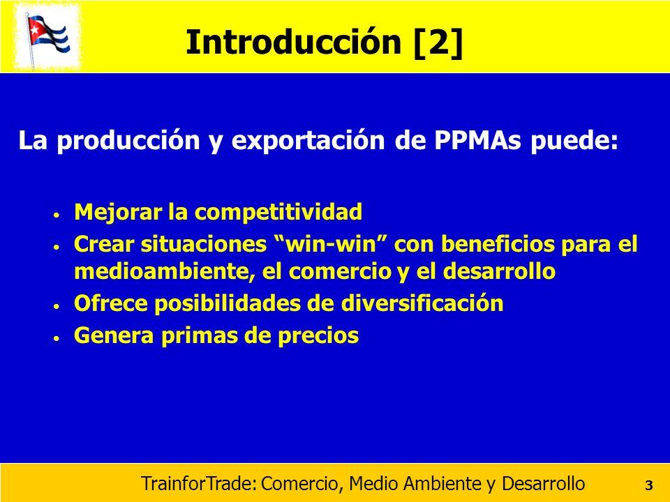 TrainforTrade: Comercio, Medio Ambiente y Desarrollo 3 La producción y exportación de PPMAs puede: Mejorar la competitividad Crear situaciones win-win