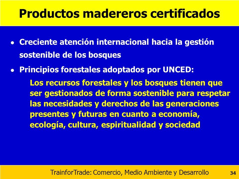 TrainforTrade: Comercio, Medio Ambiente y Desarrollo 34 Productos madereros certificados l Creciente atención internacional hacia la gestión sostenibl