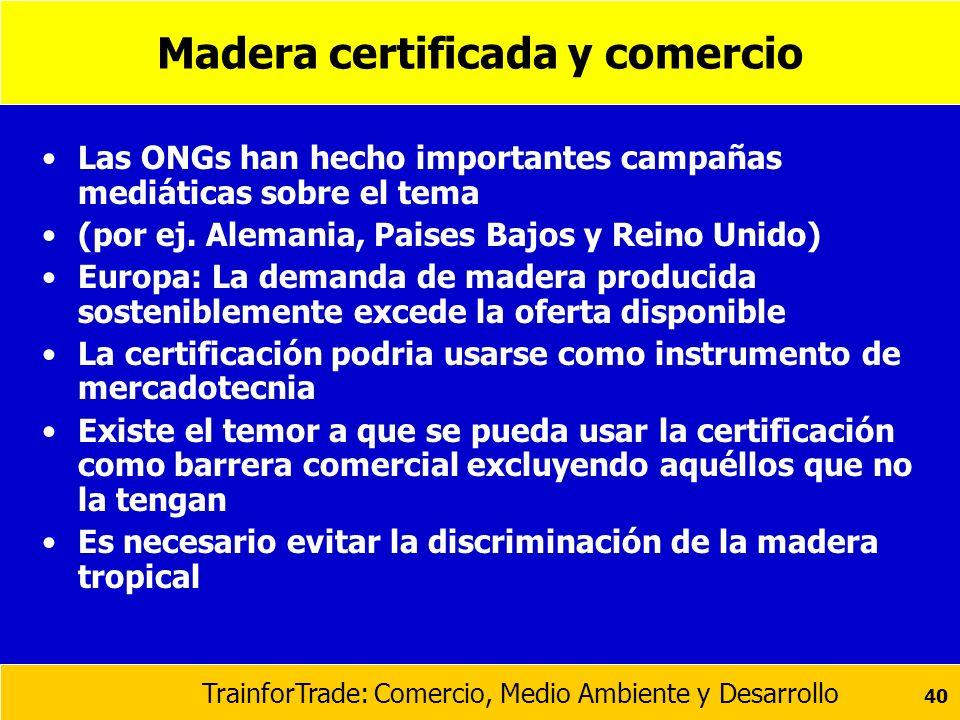 TrainforTrade: Comercio, Medio Ambiente y Desarrollo 40 Madera certificada y comercio Las ONGs han hecho importantes campañas mediáticas sobre el tema