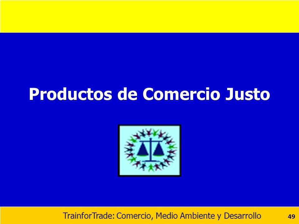 TrainforTrade: Comercio, Medio Ambiente y Desarrollo 49 Productos de Comercio Justo