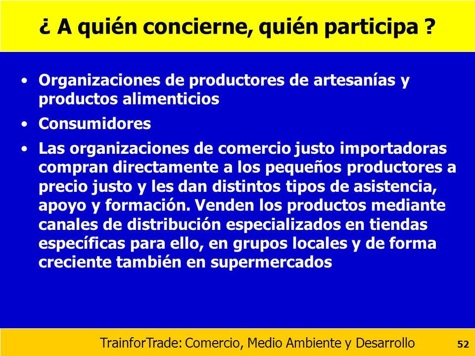 TrainforTrade: Comercio, Medio Ambiente y Desarrollo 52 ¿ A quién concierne, quién participa ? Organizaciones de productores de artesanías y productos