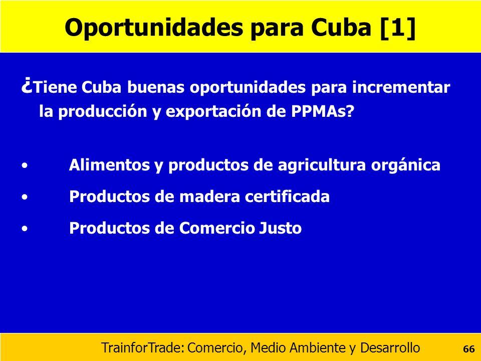 TrainforTrade: Comercio, Medio Ambiente y Desarrollo 66 Oportunidades para Cuba [1] ¿ Tiene Cuba buenas oportunidades para incrementar la producción y