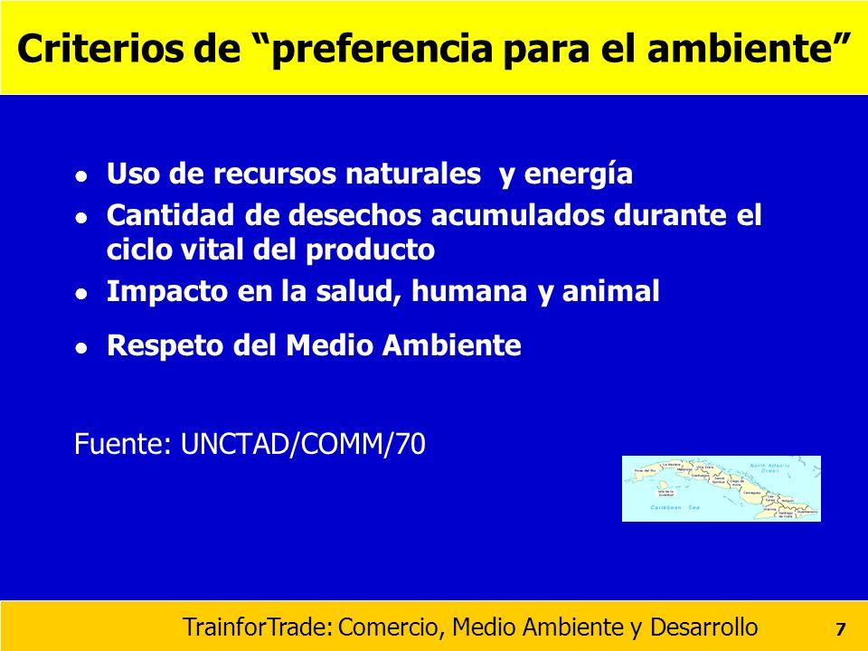 TrainforTrade: Comercio, Medio Ambiente y Desarrollo 7 Criterios de preferencia para el ambiente l Uso de recursos naturales y energía l Cantidad de d