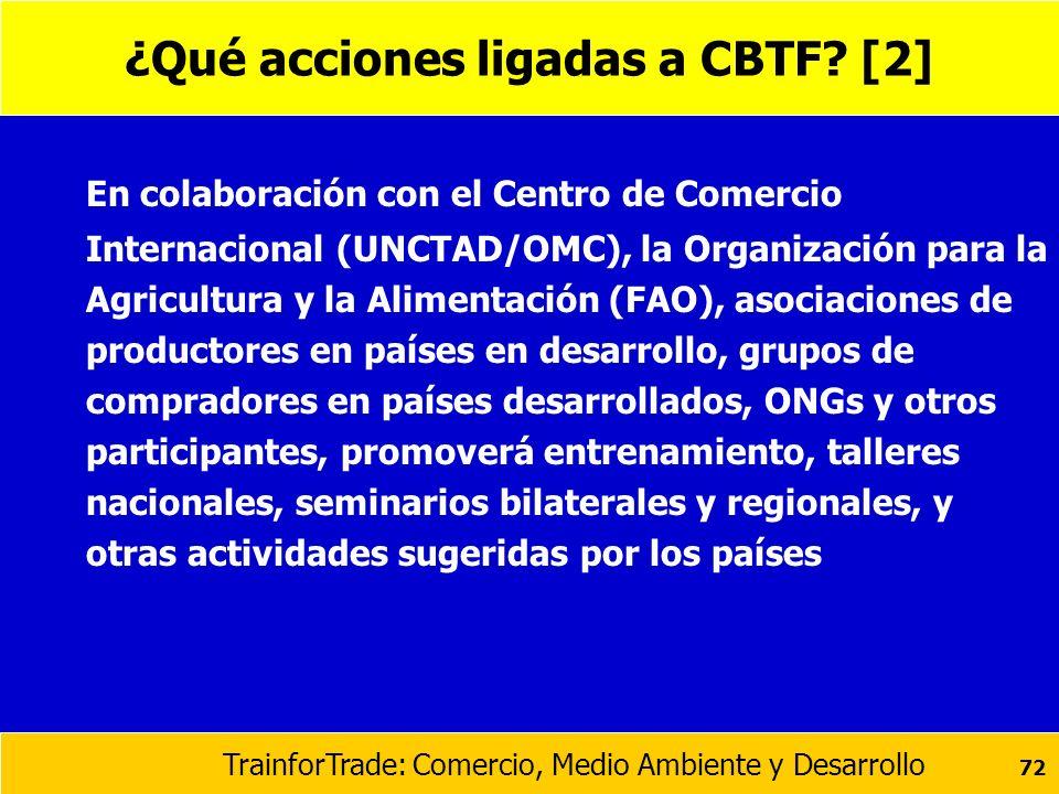 TrainforTrade: Comercio, Medio Ambiente y Desarrollo 72 ¿Qué acciones ligadas a CBTF? [2] En colaboración con el Centro de Comercio Internacional (UNC