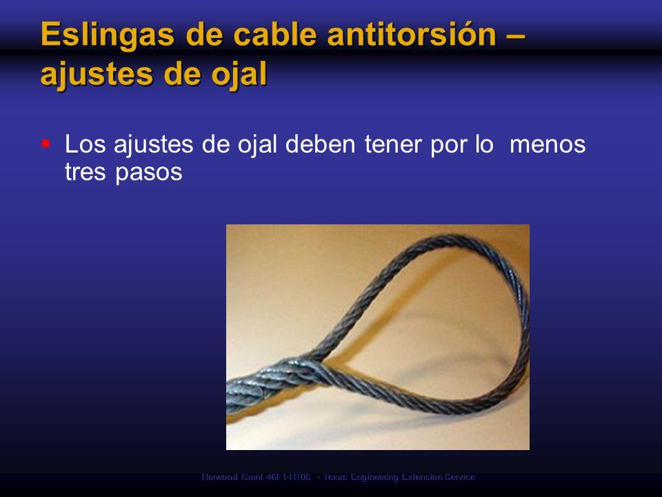 Harwood Grant 46F1-HT06 - Texas Engineering Extension Service Eslingas de cable antitorsión – ajustes de ojal Los ajustes de ojal deben tener por lo menos tres pasos