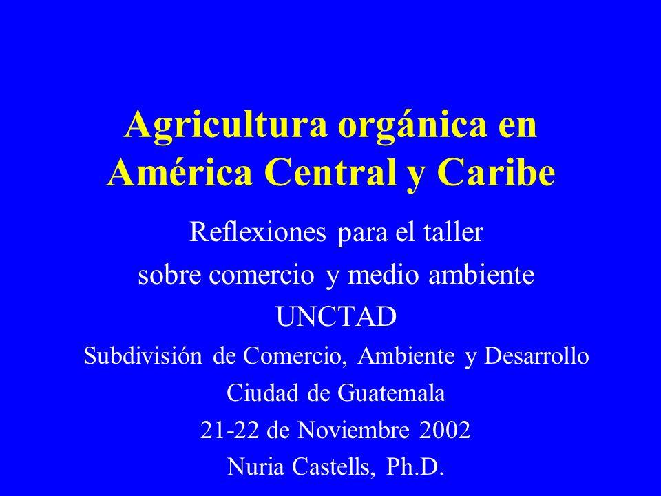 Agricultura orgánica en América Central y Caribe Reflexiones para el taller sobre comercio y medio ambiente UNCTAD Subdivisión de Comercio, Ambiente y