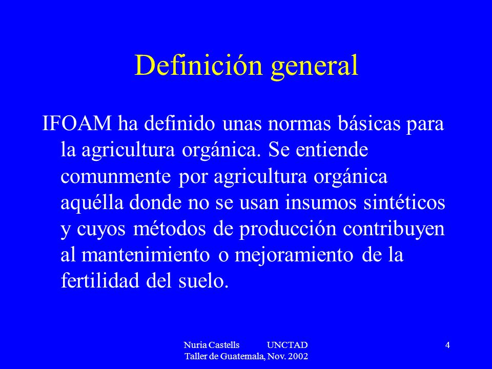 Nuria Castells UNCTAD Taller de Guatemala, Nov. 2002 4 Definición general IFOAM ha definido unas normas básicas para la agricultura orgánica. Se entie