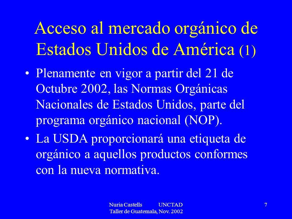 Nuria Castells UNCTAD Taller de Guatemala, Nov. 2002 7 Acceso al mercado orgánico de Estados Unidos de América (1) Plenamente en vigor a partir del 21