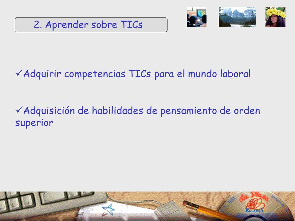 Adquirir competencias TICs para el mundo laboral Adquisición de habilidades de pensamiento de orden superior 2.