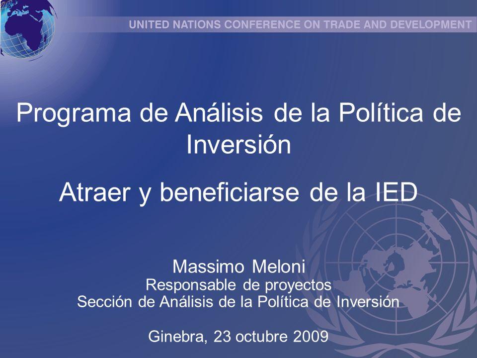 Programa de Análisis de la Política de Inversión Atraer y beneficiarse de la IED Massimo Meloni Responsable de proyectos Sección de Análisis de la Política de Inversión Ginebra, 23 octubre 2009