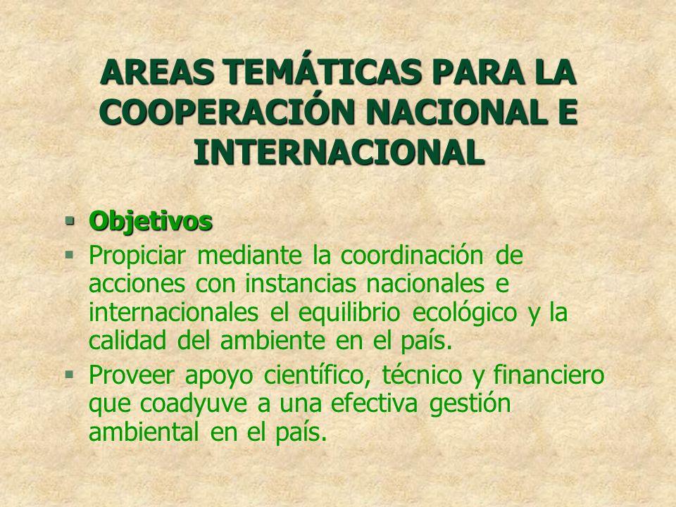 AREAS TEMÁTICAS PARA LA COOPERACIÓN NACIONAL E INTERNACIONAL §Objetivos §Propiciar mediante la coordinación de acciones con instancias nacionales e in
