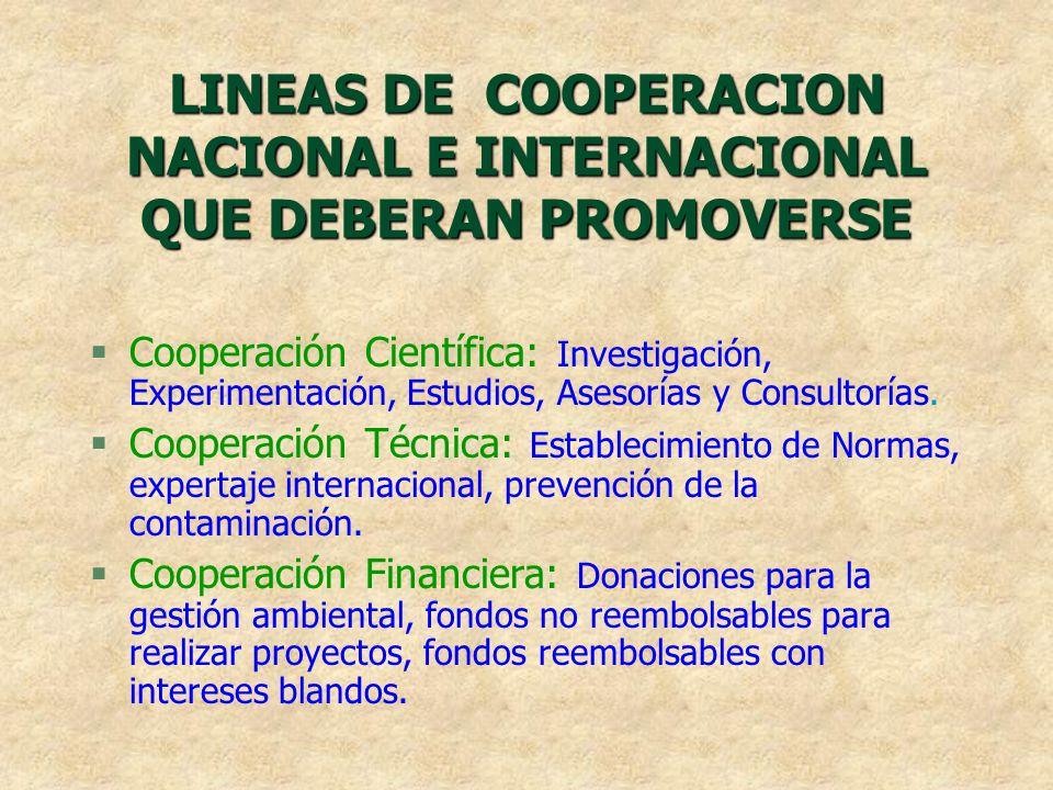 LINEAS DE COOPERACION NACIONAL E INTERNACIONAL QUE DEBERAN PROMOVERSE §Cooperación Científica: Investigación, Experimentación, Estudios, Asesorías y C