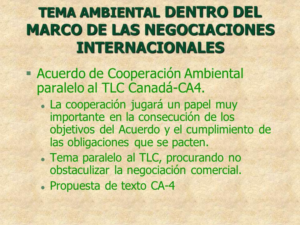 TEMA AMBIENTAL DENTRO DEL MARCO DE LAS NEGOCIACIONES INTERNACIONALES §Acuerdo de Cooperación Ambiental paralelo al TLC Canadá-CA4. l La cooperación ju