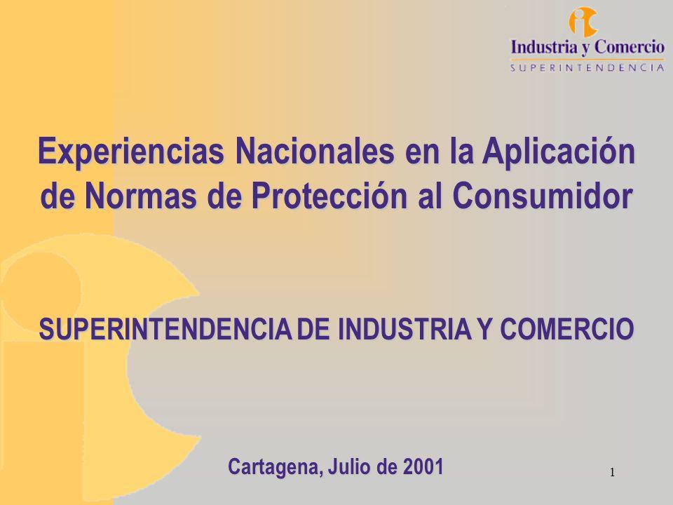 1 Experiencias Nacionales en la Aplicación de Normas de Protección al Consumidor SUPERINTENDENCIA DE INDUSTRIA Y COMERCIO Cartagena, Julio de 2001