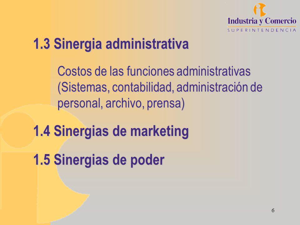 6 1.3 Sinergia administrativa Costos de las funciones administrativas (Sistemas, contabilidad, administración de personal, archivo, prensa) 1.4 Sinergias de marketing 1.5 Sinergias de poder