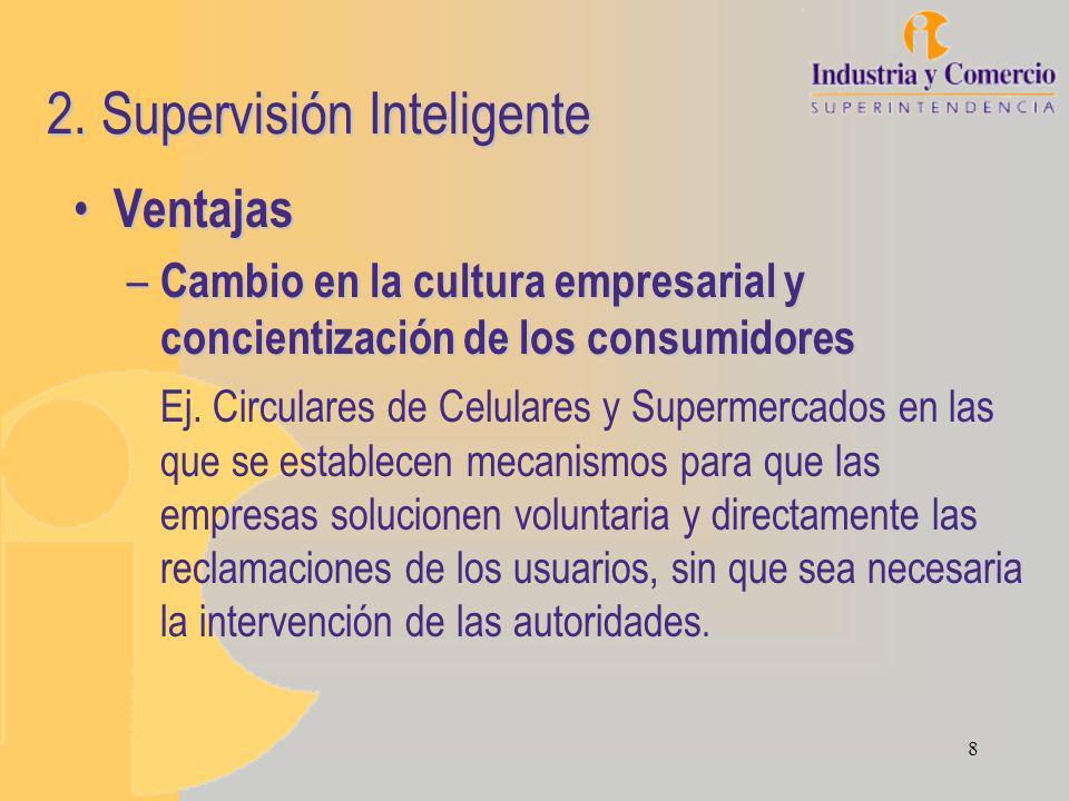 8 2. Supervisión Inteligente Ventajas Ventajas – Cambio en la cultura empresarial y concientización de los consumidores Ej. Circulares de Celulares y