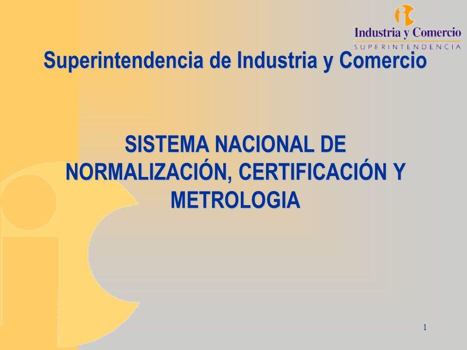 1 Superintendencia de Industria y Comercio SISTEMA NACIONAL DE NORMALIZACIÓN, CERTIFICACIÓN Y METROLOGIA