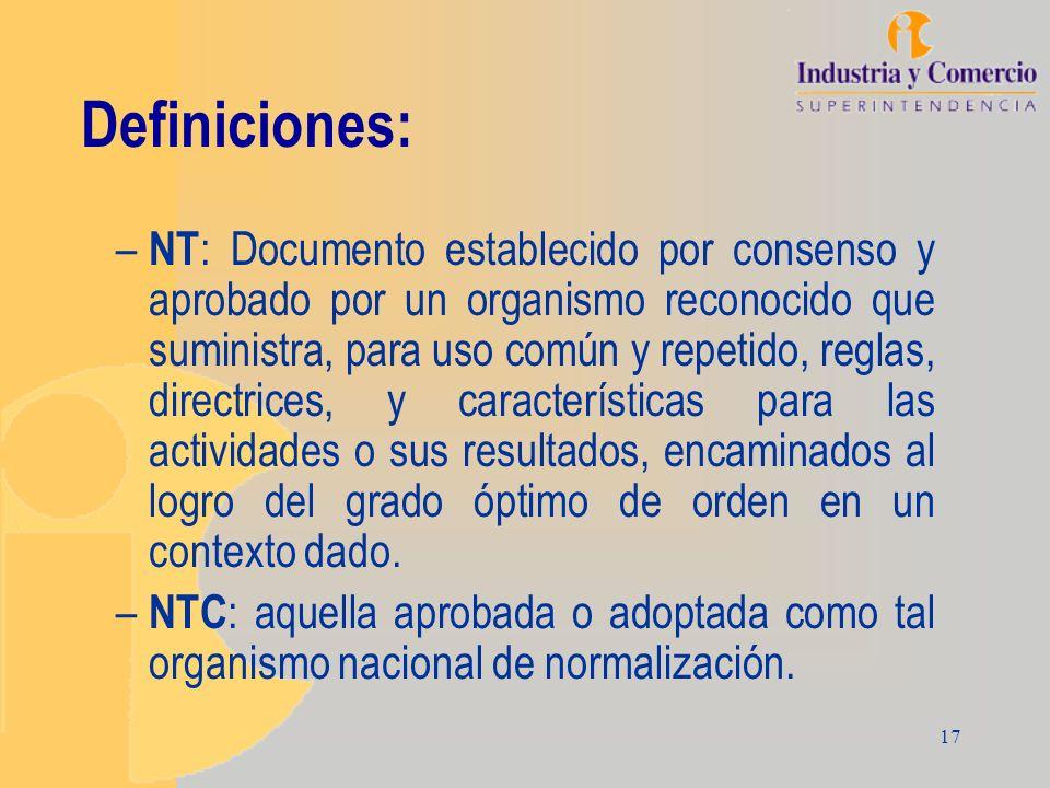 17 Definiciones: – NT : Documento establecido por consenso y aprobado por un organismo reconocido que suministra, para uso común y repetido, reglas, d