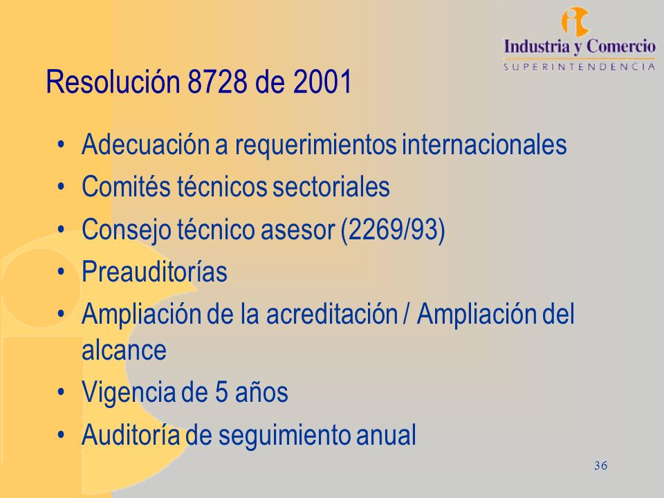 36 Resolución 8728 de 2001 Adecuación a requerimientos internacionales Comités técnicos sectoriales Consejo técnico asesor (2269/93) Preauditorías Amp