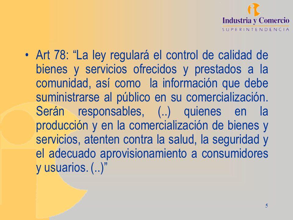 5 Art 78: La ley regulará el control de calidad de bienes y servicios ofrecidos y prestados a la comunidad, así como la información que debe suministr
