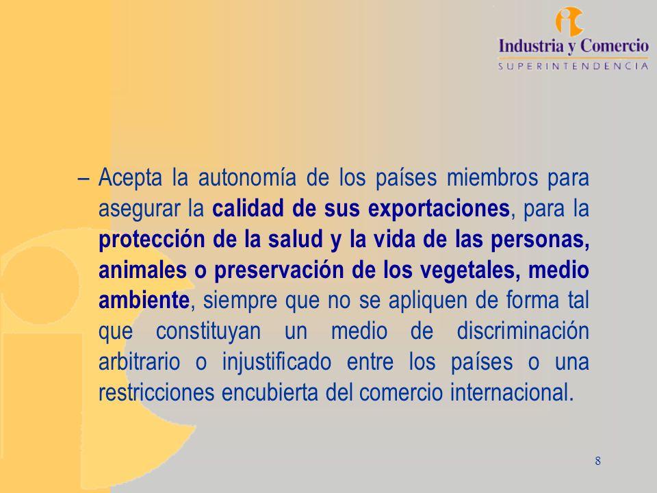 8 –Acepta la autonomía de los países miembros para asegurar la calidad de sus exportaciones, para la protección de la salud y la vida de las personas,