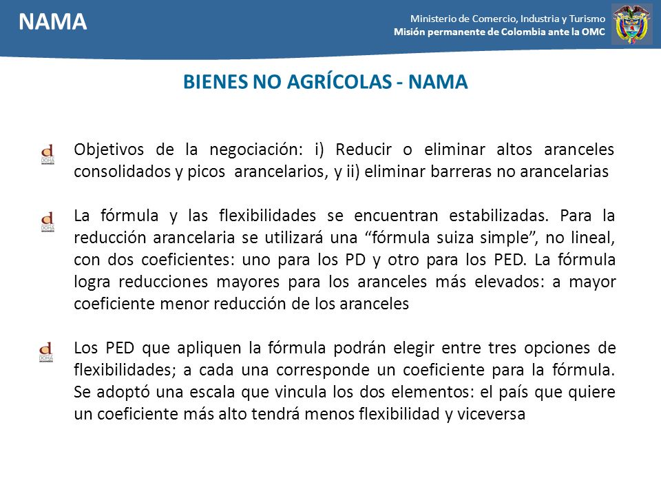 Ministerio de Comercio, Industria y Turismo Misión permanente de Colombia ante la OMC Objetivos de la negociación: i) Reducir o eliminar altos arancel