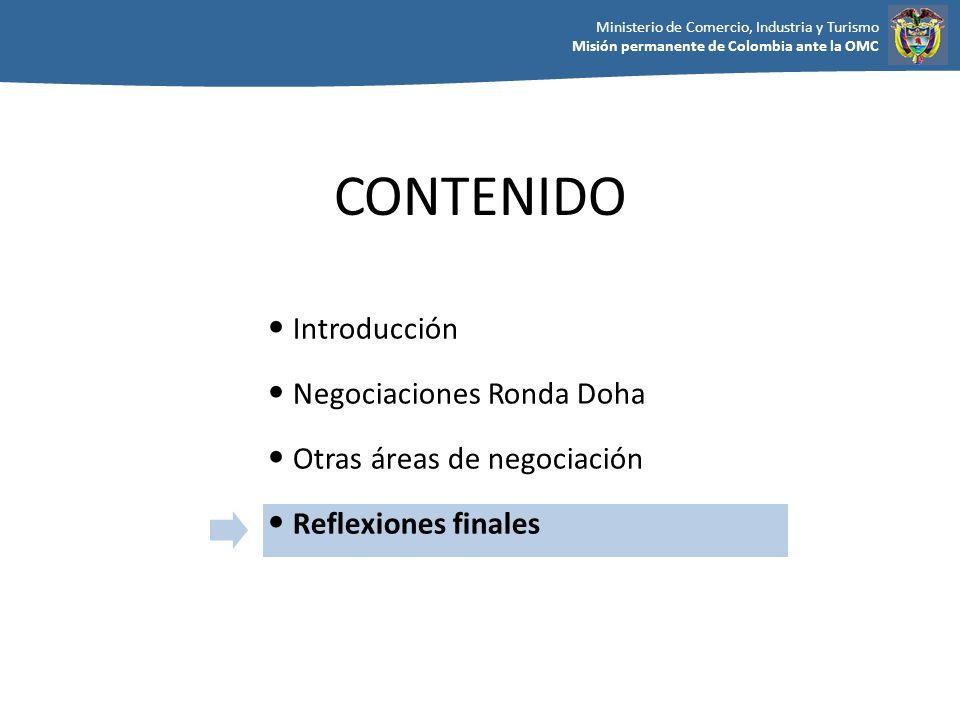 Ministerio de Comercio, Industria y Turismo Misión permanente de Colombia ante la OMC CONTENIDO Introducción Negociaciones Ronda Doha Otras áreas de n