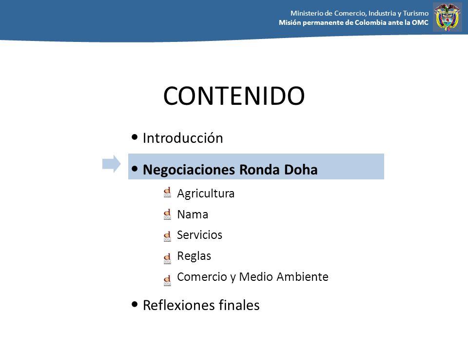 Ministerio de Comercio, Industria y Turismo Misión permanente de Colombia ante la OMC RONDA DOHA Se llevan a cabo negociaciones en: Agricultura, Bienes Industriales, Servicios, Reglas, Propiedad Intelectual, Comercio y Medio Ambiente, Facilitación del Comercio, Comercio y Desarrollo, Solución de Diferencias Hay un 80% de avance en las materias a negociar.