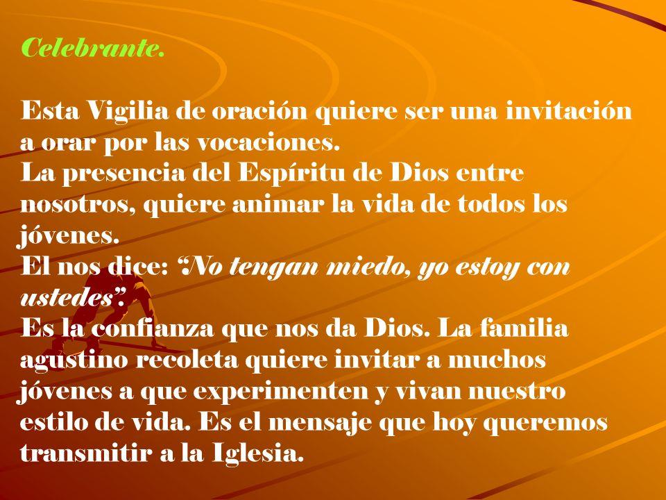 Celebrante. Esta Vigilia de oración quiere ser una invitación a orar por las vocaciones. La presencia del Espíritu de Dios entre nosotros, quiere anim
