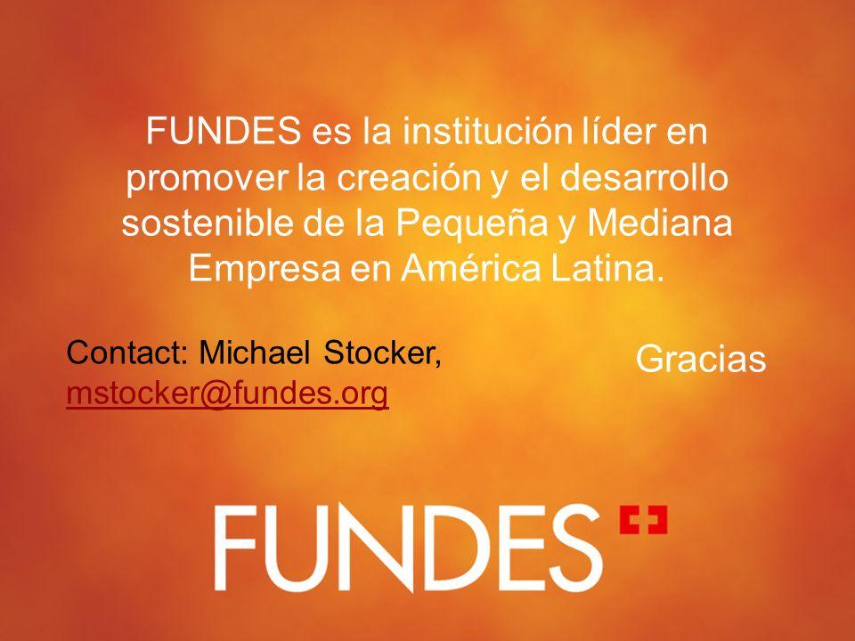 FUNDES es la institución líder en promover la creación y el desarrollo sostenible de la Pequeña y Mediana Empresa en América Latina. Gracias Contact: