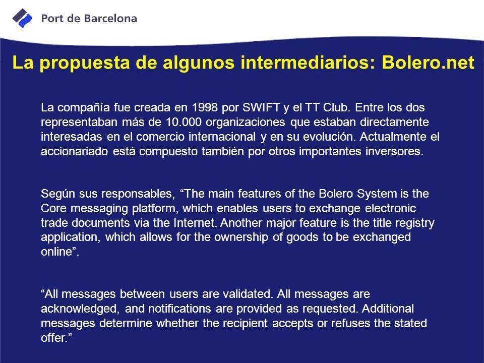 La propuesta de algunos intermediarios: Bolero.net La compañía fue creada en 1998 por SWIFT y el TT Club. Entre los dos representaban más de 10.000 or