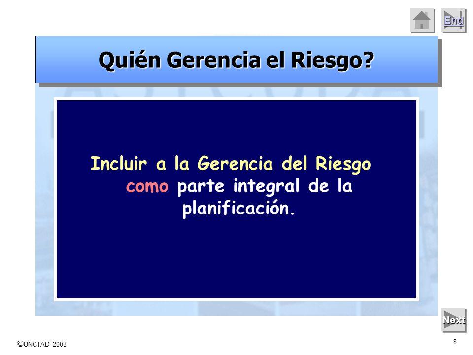 © UNCTAD 2003 7 End Next Las prácticas de Gerencia del Riesgo son utilizadas ampliamente tanto en el sector público como en el privado, abarcando un g