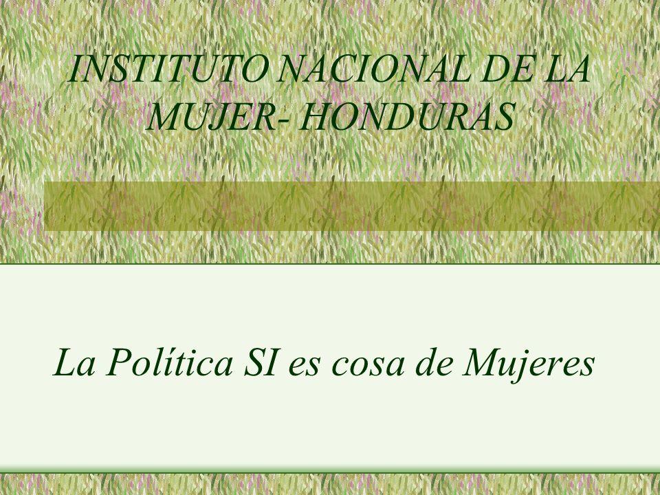 La Política SI es cosa de Mujeres INSTITUTO NACIONAL DE LA MUJER- HONDURAS